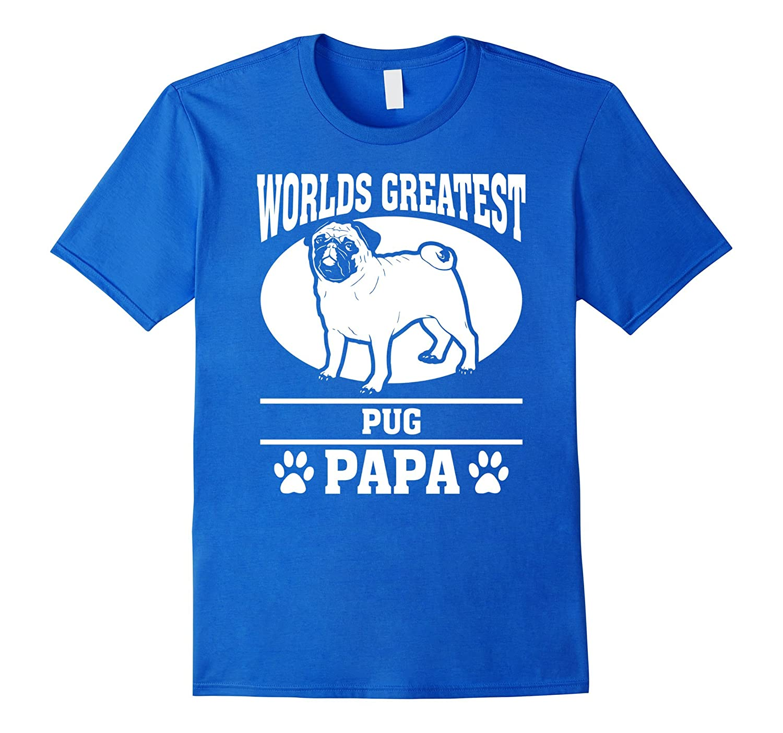 Worlds Greatest Pug Papa Dog Lover Pet Lover Tshirt- TPT