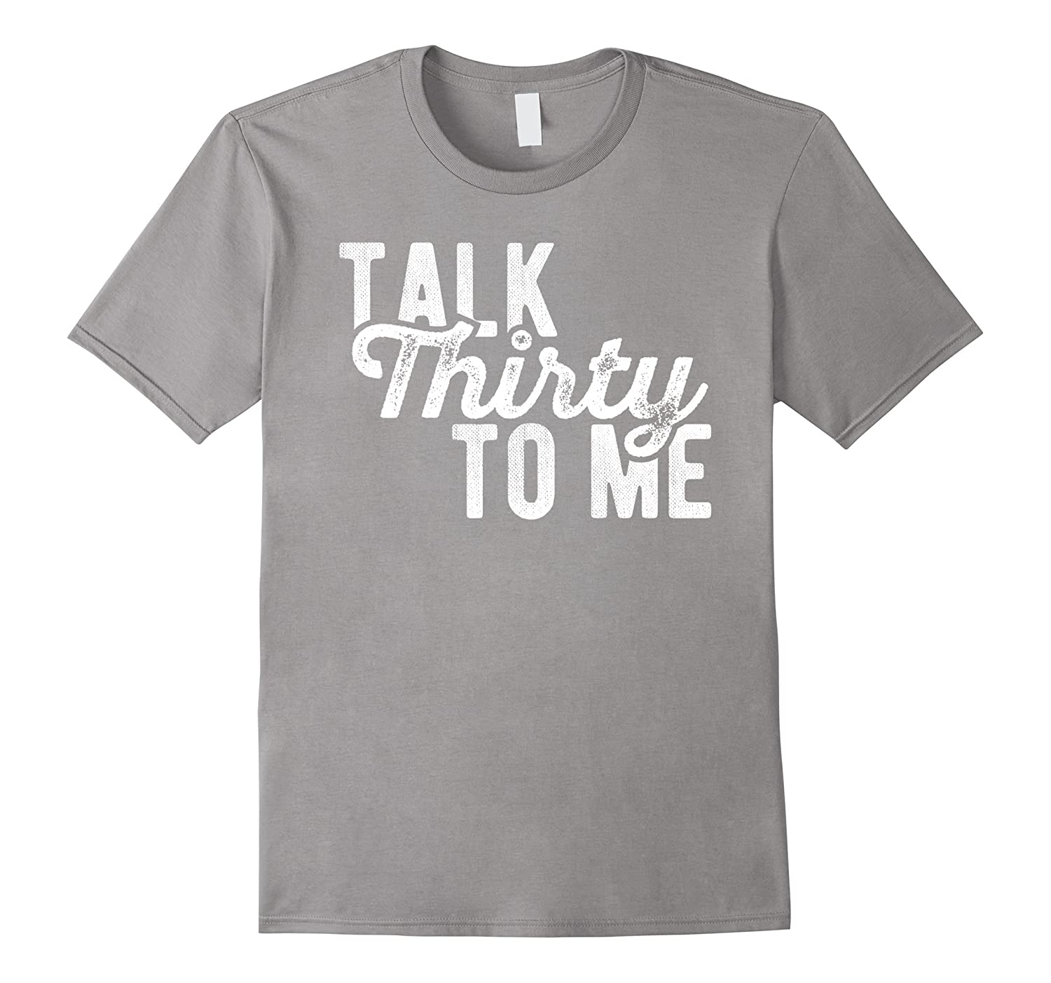 Talk Thirty To Me Funny Dirty Happy Birthday T Shirt TD