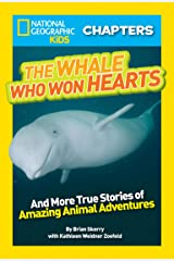 National Geographic Kids Chapters: The Whale Who Won Hearts: And More True Stories of Adventures with Animals (NGK Chapters) Kindle Edition