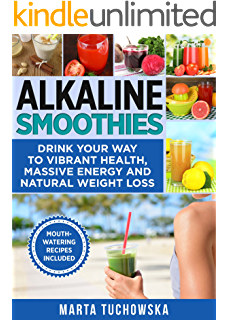 Alkaline Drinks: Original Alkaline Smoothie, Juice, and Tea Recipes