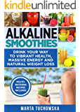 Alkaline Smoothies: Drink Your Way to Vibrant Health, Massive Energy and Natural Weight Loss (Alkaline Smoothie Recipes Book 1)