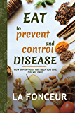 Eat to Prevent and Control Disease: How Superfoods Can Help You Live Disease Free