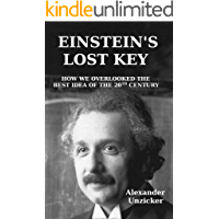 Einstein's Lost Key: How We Overlooked the Best Idea of the 20th Century