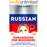 Russian: Phrasebook for Beginners - Learn the Russian Language with Short Stories, Phrases and Vocabulary (Russian for Beginners 1) (English Edition)