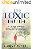 The Toxic Truth: 7 Thing I Wish I Knew Before Cancer