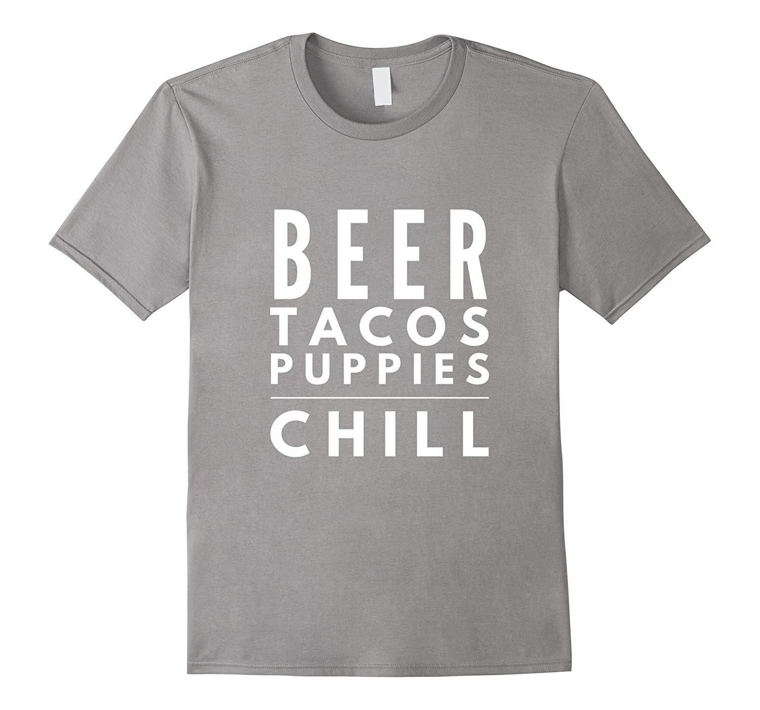 Beer Tacos Puppies Chill awesome we love taco funny t-shirt