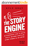 The Story Engine: An entrepreneur's guide to content strategy and brand storytelling without spending all day writing (English Edition)