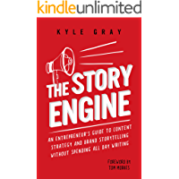 The Story Engine: An entrepreneur's guide to content strategy and brand storytelling without spending all day writing (Kyle Gray's Guides To Business Storytelling, ... Marketing And Sales Funnel Success Book 2)