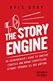 The Story Engine: An entrepreneur's guide to content strategy and brand storytelling without spending all day writing (Kyle Gray's Guides To Business Storytelling, ... Funnel Success Book 2) (English Edition)