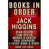 Jack Higgins Books in Order: Sean Dillon series, Liam Devlin series, Munro and Carter, Paul Chavasse, Martin Fallon, Nick Miller, Simon Vaughn, Rick and ... standalone novels. (Series Order Book 59)