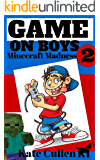 Game on Boys 2: Minecraft Madness: A hilarious action adventure for children, with cartoons. (Game on Boys Series)