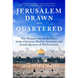 Jerusalem, Drawn and Quartered: One Woman's Year in the Heart of the Christian, Muslim, Armenian, and Jewish Quarters of…