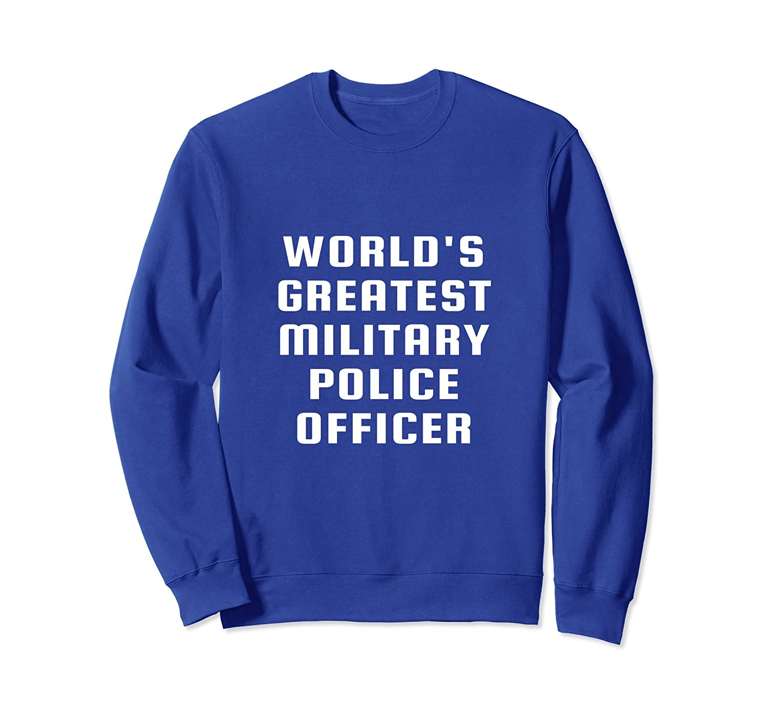 World's Greatest Military Police Officer Funny Sweatshirt- TPT