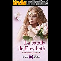 La batalla de Elizabeth (Serie Las hermanas Moore nº 3) (Spanish Edition)