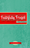 Faithfully Frugal: Spend Less, Give More, Live More (Sacred Mundane Book 3)