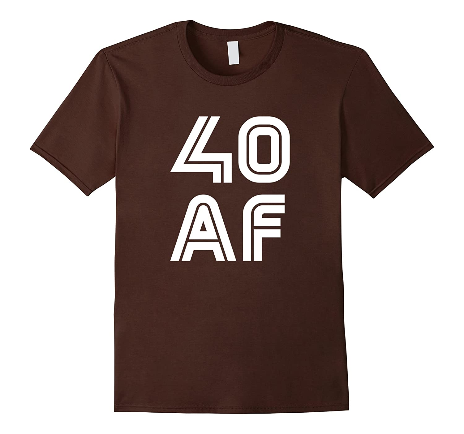 40 AF Forty AF Its My 40th Bday Best 40th Birthday Shirt-ah my shirt one gift