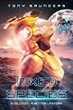 MIXED SPECIES: EVOLUTION - A BETTER LIFEFORM (TRIBE EARTH Book 3)
