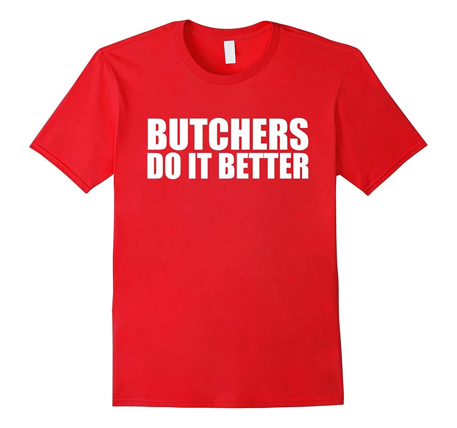 Butchers do it better funny t-shirt Fathers Day Butcher-TD