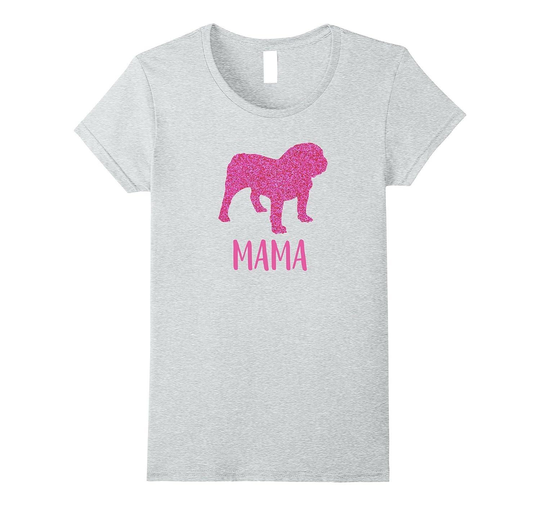 55fae421 English Bulldog Mama T-Shirt-T-Shirt – Managatee