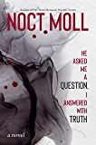 He Asked Me a Question, I Answered with Truth: a novel