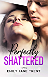 Perfectly Shattered (Sexy & Dangerous Book 1)