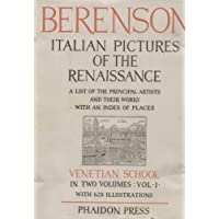 Italian Pictures of the Renaissance, Venetian School - Volume I : A List of the Principal Artists and their Works