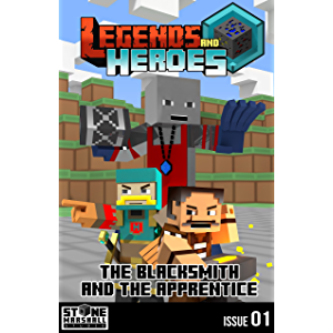Diary of a Minecraft Blacksmith - The Blacksmith and The Apprentice: Legends & Heroes Issue 1 (Stone Marshall's Legends…