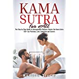 Kama Sutra: The Step by Step Guide to Unimaginable Pleasure. Master the Kama Sutra 100+ Sex Positions, Love, Seduction and Se