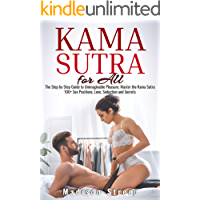Kama Sutra: The Step by Step Guide to Unimaginable Pleasure. Master the Kama Sutra 100+ Sex Positions, Love, Seduction…