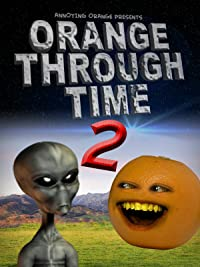 Annoying Orange Through Time #2: Goliath, Newton, Area 51