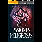 Pasiones Peligrosas: Una novela de amor, acción y aventura