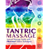 Tantric Massage: Sensual Massage Guide to Tantra Massage with Illustrated Tantra Techniques
