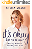 It's Okay Not to Be Okay: Moving Forward One Day at a Time (English Edition)