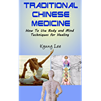 Traditional Chinese Medicine : How to Use Body and Mind Techniques for Healing (Alternative Medicine)