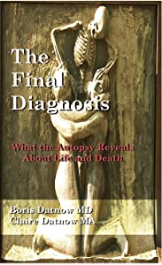 The Final Diagnosis: What Autopsies Reveal About Life and Death