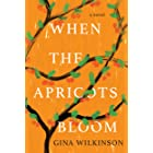 When the Apricots Bloom: A Novel of Riveting and Evocative Fiction