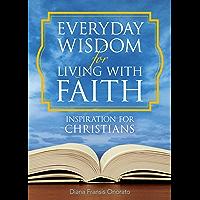 Everyday Wisdom for Living with Faith: Inspiration for Christians