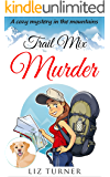 COZY MYSTERY: Trail Mix Murder: A Cozy Mystery in the Mountains (Book 2)