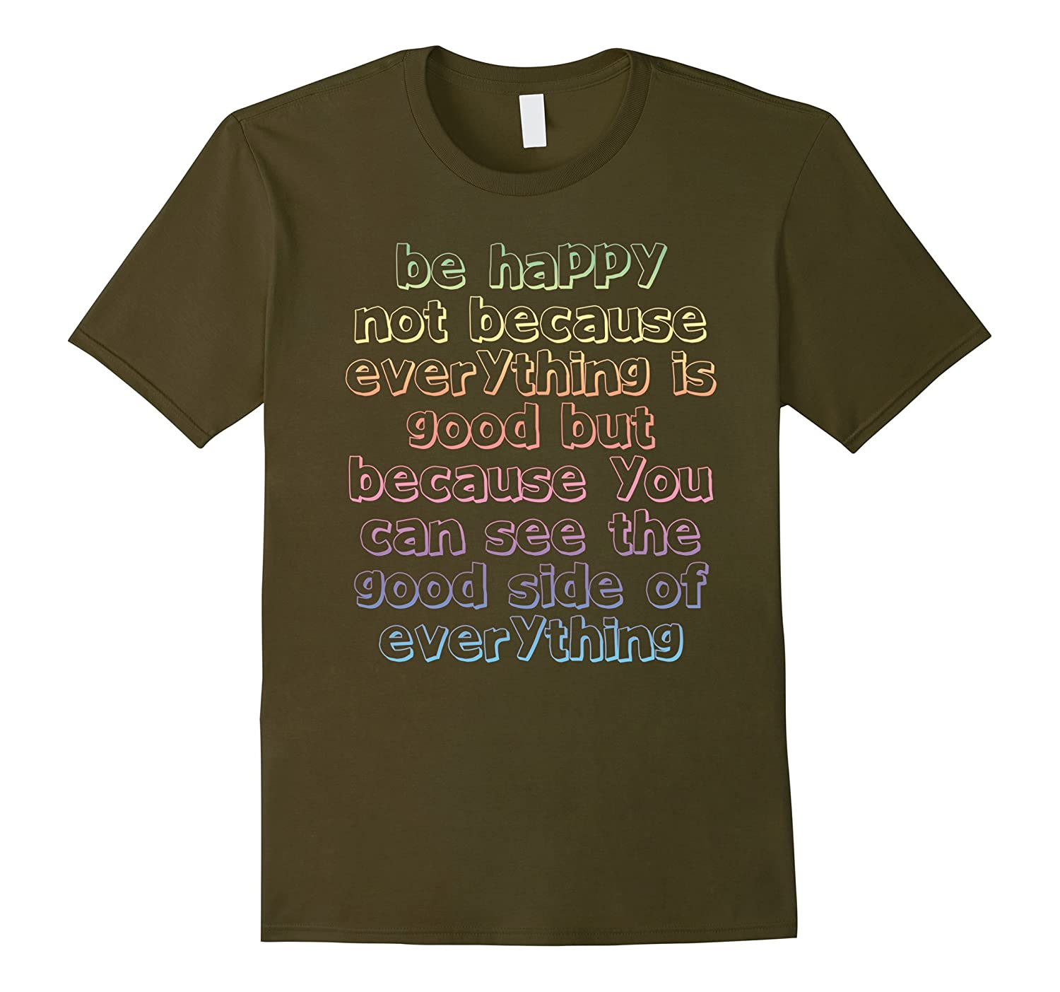 Be Happy Good Side Of Everything T-Shirt-TJ