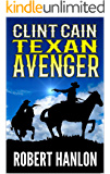 Clint Cain: The Texan Avenger (The Texan Gunfighter Western Series Book 1)