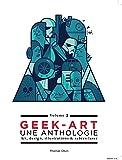 Geek-Art, une anthologie Vol. 2 : Art, design, illustrations & sabres-laser - 2e édition