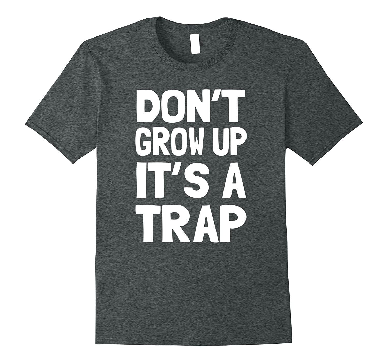Createzilla Dont grow up its a trap t-shirt-Vaci