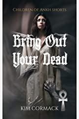 Bring Out Your Dead (Children of Ankh Series Shorts Book 1) Kindle Edition