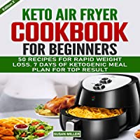 Keto Air Fryer Cookbook for Beginners: 50 Quick and Easy, Healthy and Low-Carb Recipes for Rapid Weight Loss