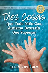 Diez cosas que todo niño con autismo desearía que supieras (Ten Things Every Child with Autism Wishes You Knew) (Spanish Edition) Kindle Edition