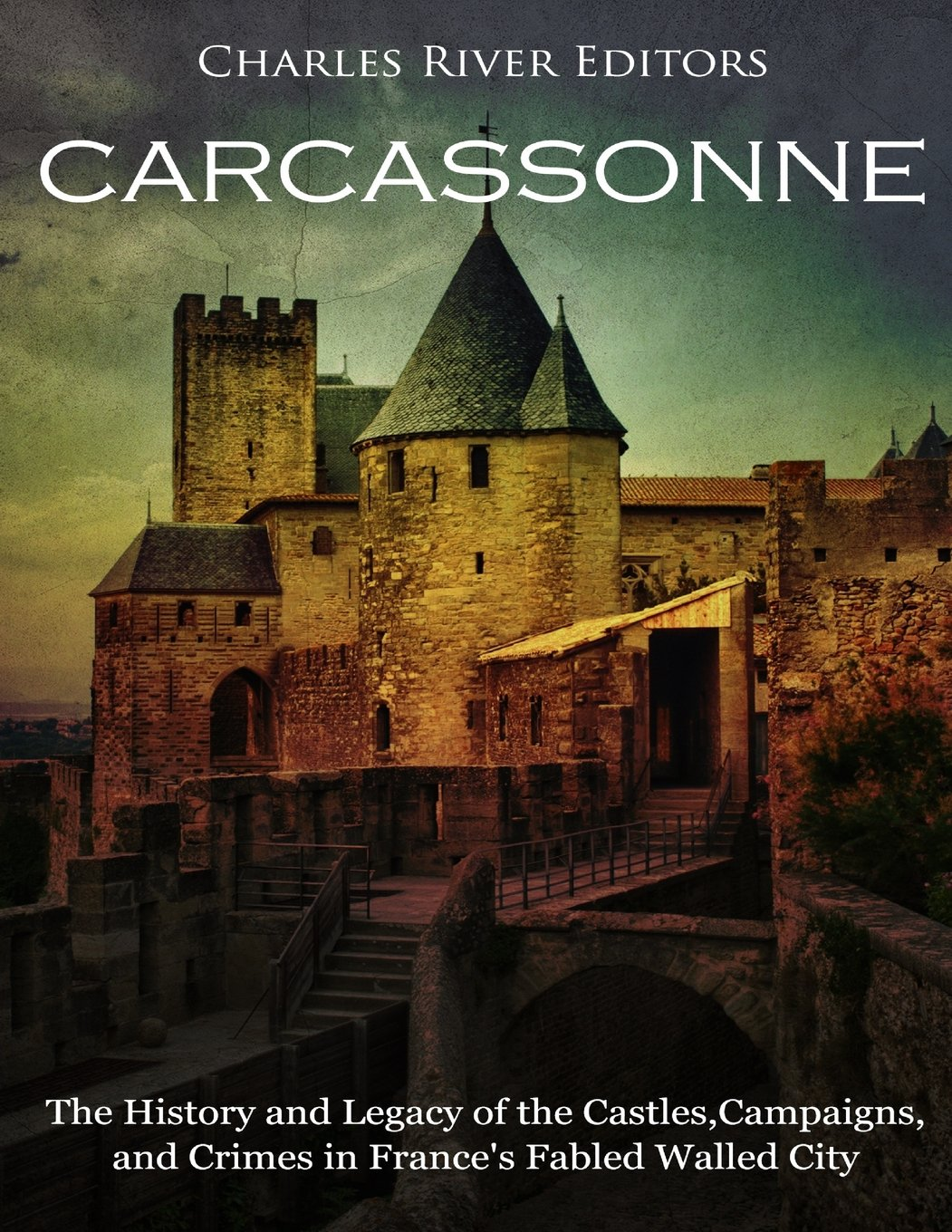Carcassonne: The History and Legacy of the Castles, Campaigns, and Crimes in Frances Fabled Walled City: Amazon.es: Charles River Editors: Libros en idiomas extranjeros