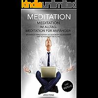 Meditation: Meditieren im Alltag - Meditation für Anfänger - So einfach verschaffen Sie sich mehr Gelassenheit und Achtsamkeit im Alltag