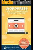 Guida Wordpress: Come Creare un sito wordpress in meno di 24 ore: Manuale per principianti che partono da zero con wordpress