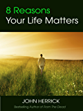 8 Reasons Your Life Matters (John Herrick Collection Book 3)