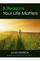8 Reasons Your Life Matters: You are not an accident. You are loved. (John Herrick Collection Book 3) Kindle Edition